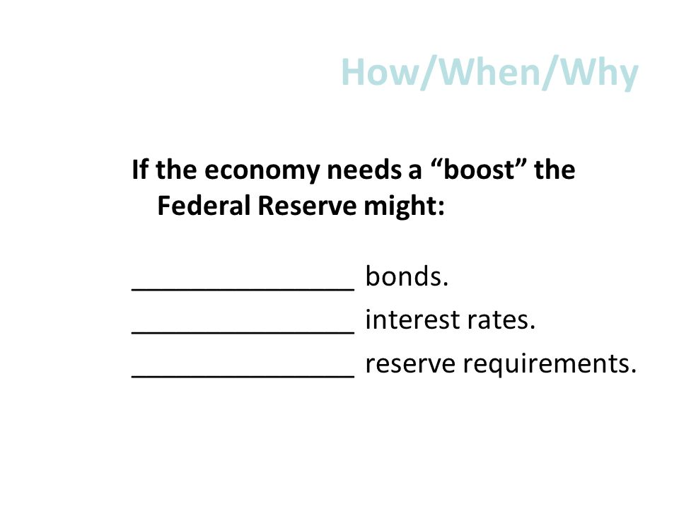 How/When/Why If the economy needs a boost the Federal Reserve might: