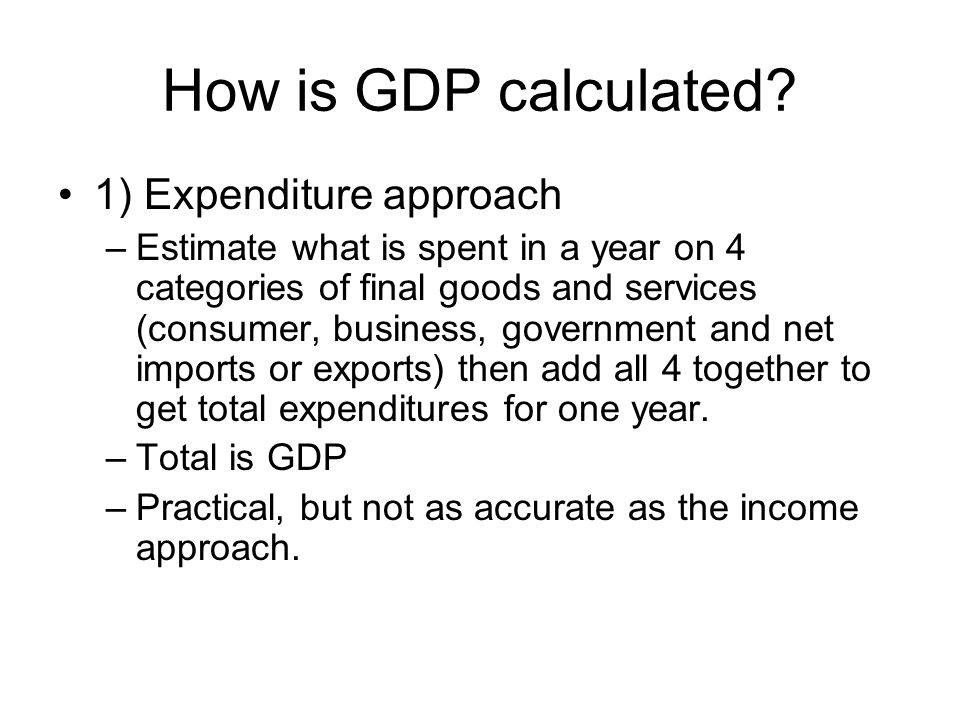 How is GDP calculated 1) Expenditure approach