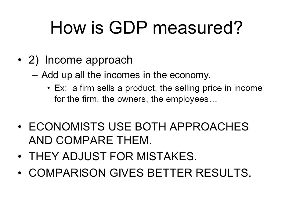 How is GDP measured 2) Income approach