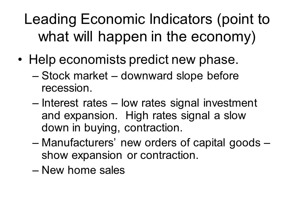 Leading Economic Indicators (point to what will happen in the economy)