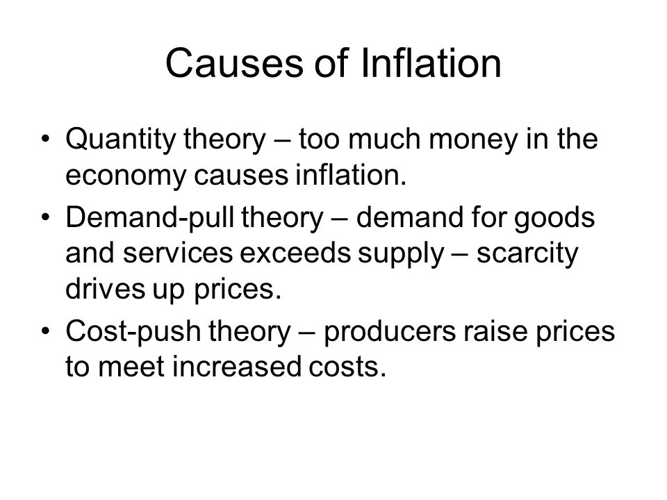 Causes of Inflation Quantity theory – too much money in the economy causes inflation.