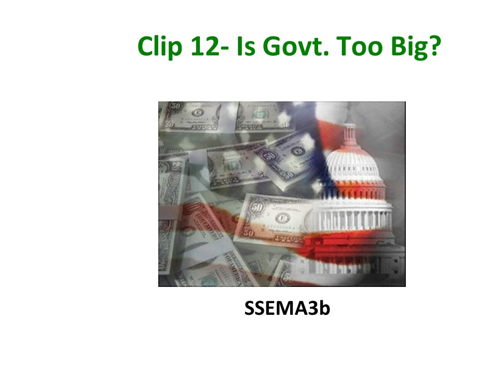 Clip 12- Is Govt. Too Big SSEMA3b