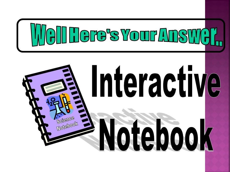 Well Here s Your Answer.. Science Notebook Interactive Notebook