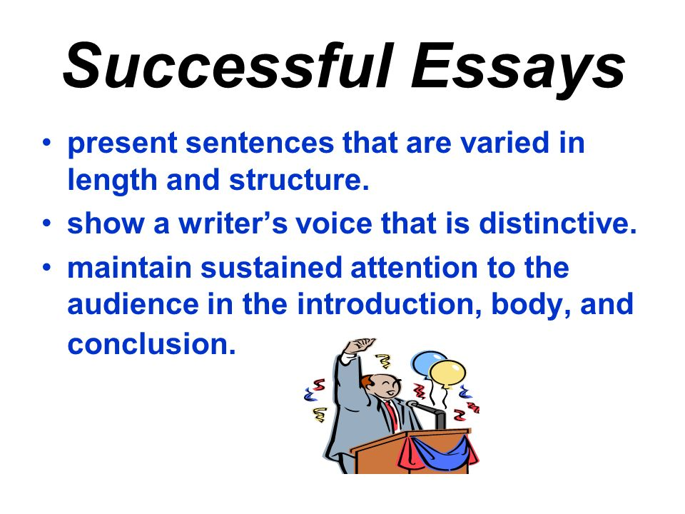 Successful Essays present sentences that are varied in length and structure. show a writer's voice that is distinctive.