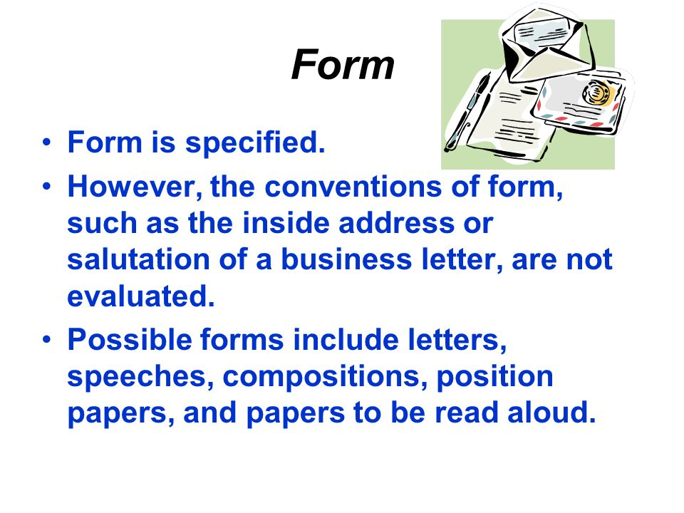 Form Form is specified. However, the conventions of form, such as the inside address or salutation of a business letter, are not evaluated.
