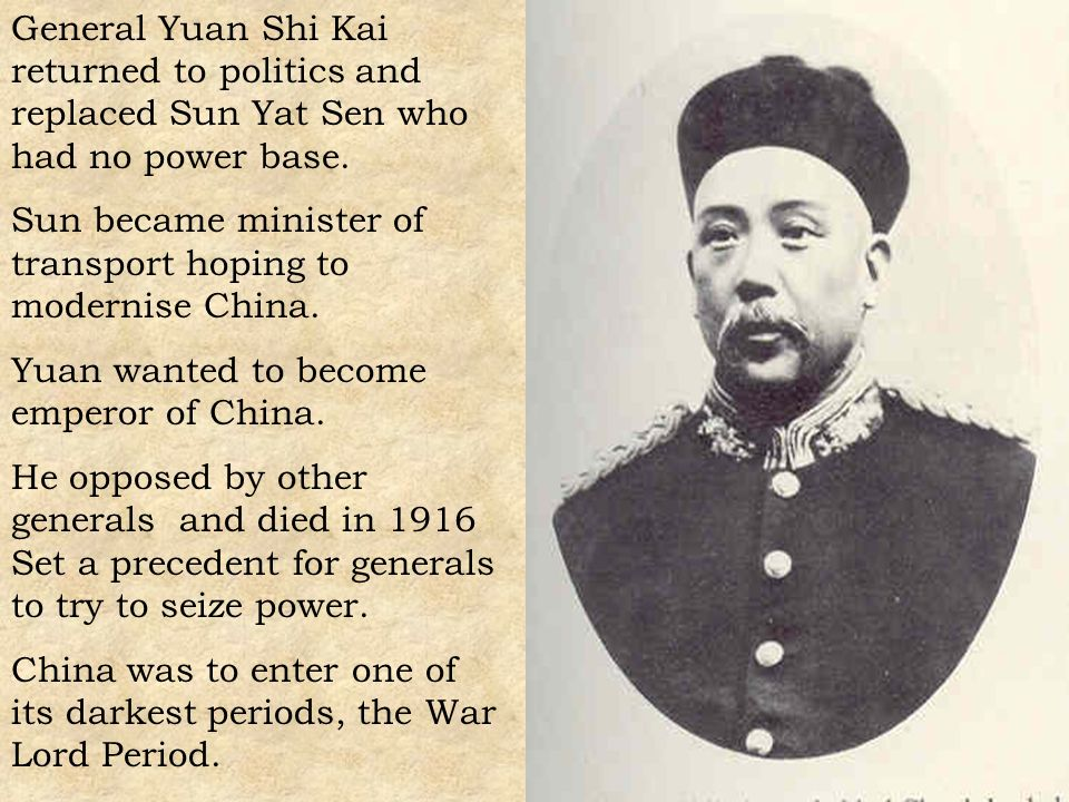 General Yuan Shi Kai returned to politics and replaced Sun Yat Sen who had no power base.