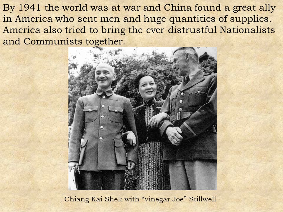 By 1941 the world was at war and China found a great ally in America who sent men and huge quantities of supplies. America also tried to bring the ever distrustful Nationalists and Communists together.