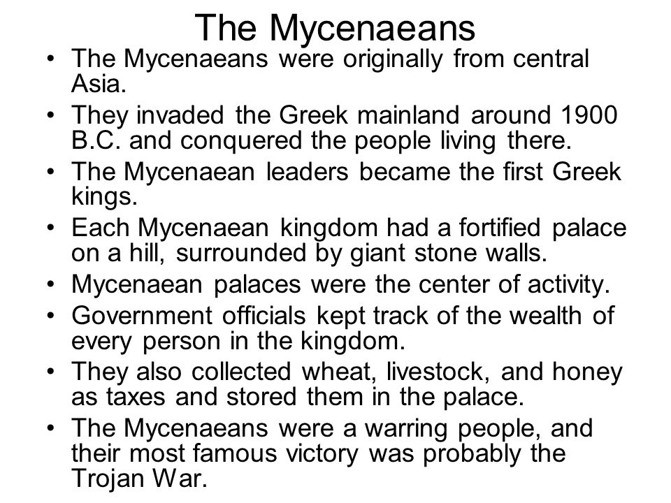 The Mycenaeans The Mycenaeans were originally from central Asia.
