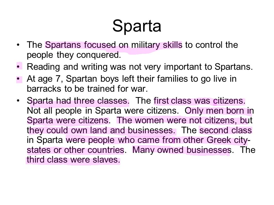 Sparta The Spartans focused on military skills to control the people they conquered. Reading and writing was not very important to Spartans.