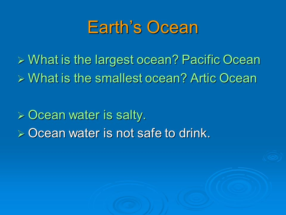Earth's Ocean What is the largest ocean Pacific Ocean