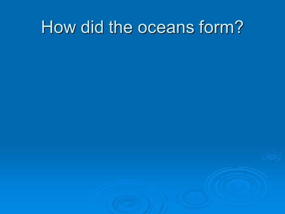 How did the oceans form