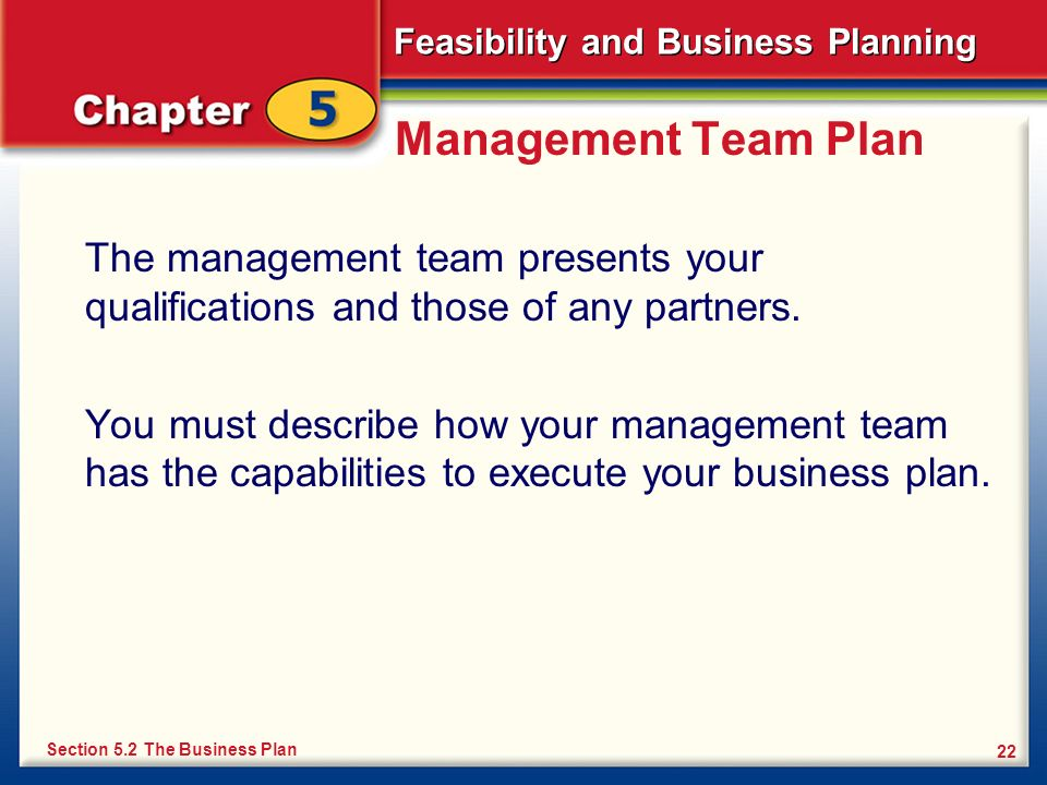 Management Team Plan The management team presents your qualifications and those of any partners.