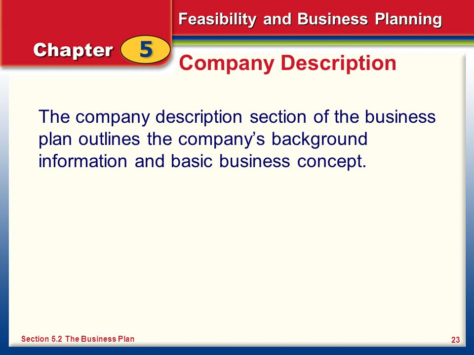 Company DescriptionThe company description section of the business plan outlines the company's background information and basic business concept.