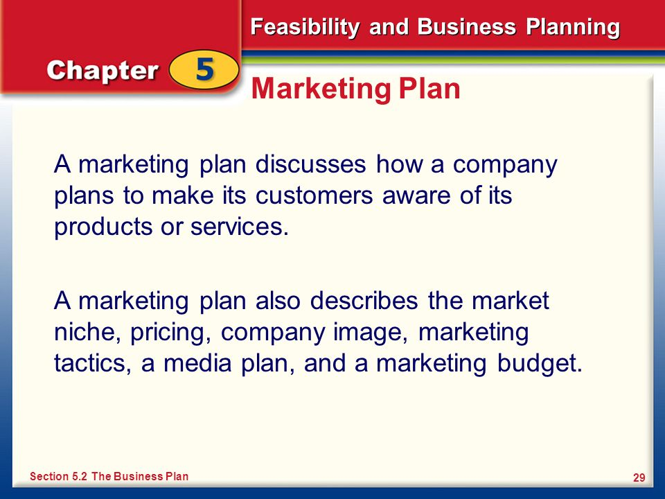 Marketing PlanA marketing plan discusses how a company plans to make its customers aware of its products or services.