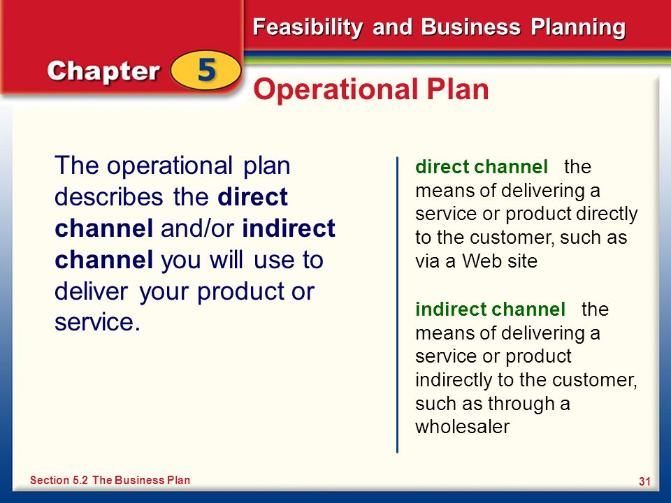 Operational PlanThe operational plan describes the direct channel and/or indirect channel you will use to deliver your product or service.