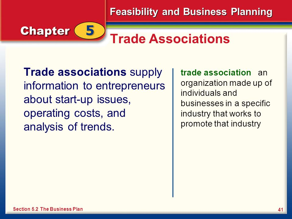 Trade Associations Trade associations supply information to entrepreneurs about start-up issues, operating costs, and analysis of trends.