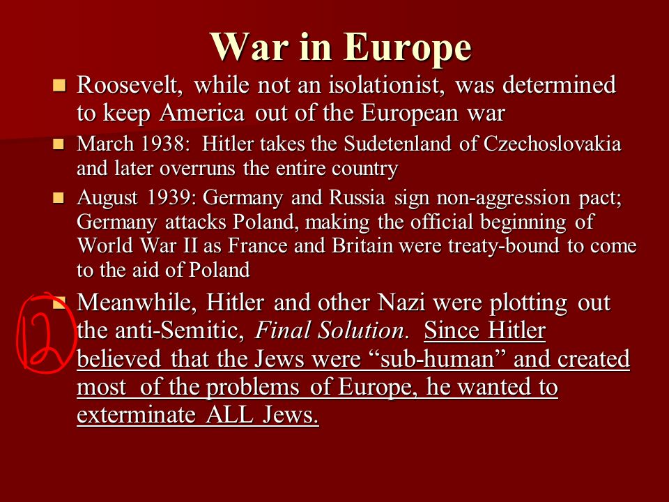 War in Europe Roosevelt, while not an isolationist, was determined to keep America out of the European war.