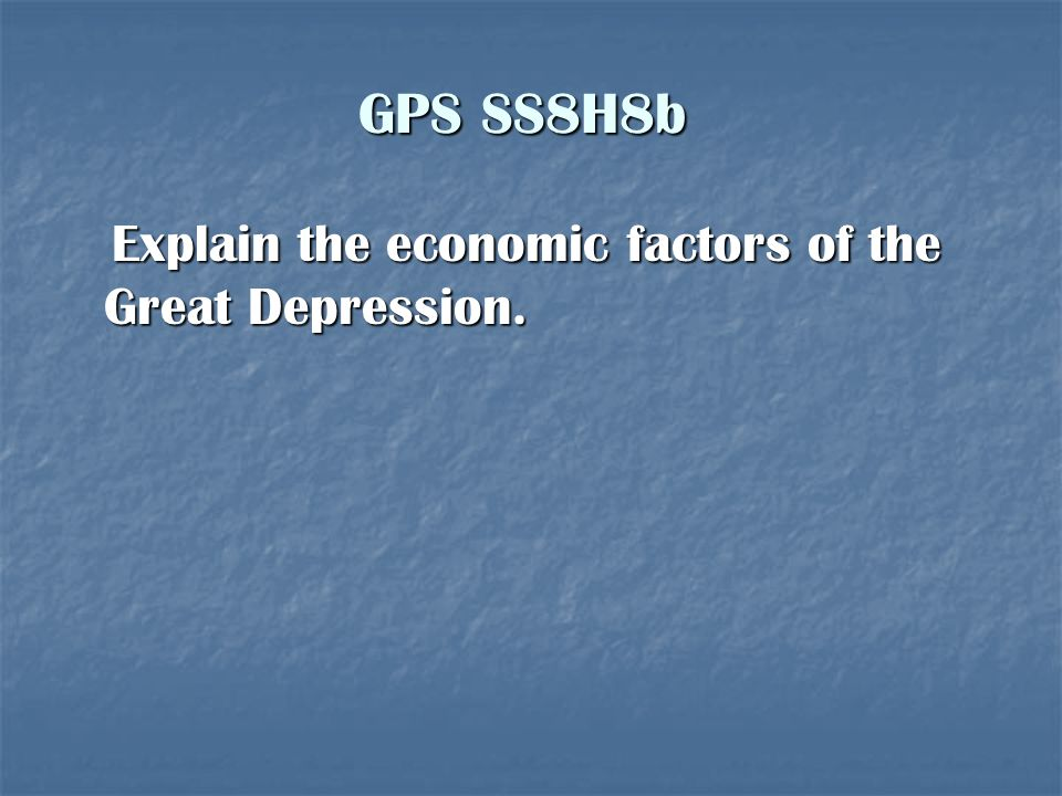 GPS SS8H8b Explain the economic factors of the Great Depression.