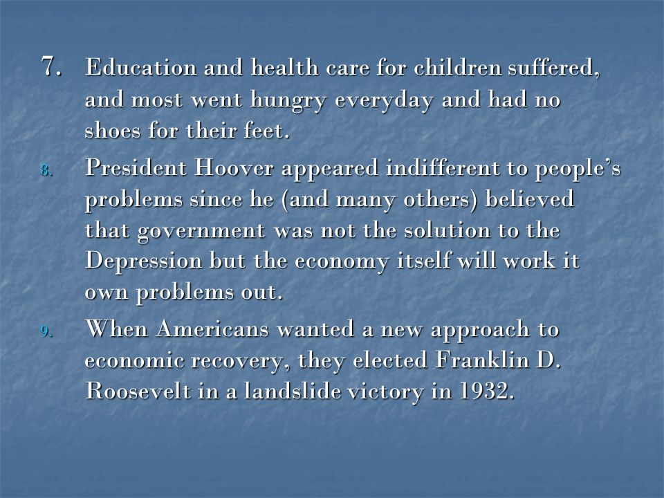 7. Education and health care for children suffered, and most went hungry everyday and had no shoes for their feet.