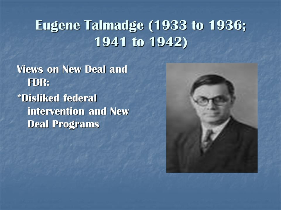 Eugene Talmadge (1933 to 1936; 1941 to 1942)