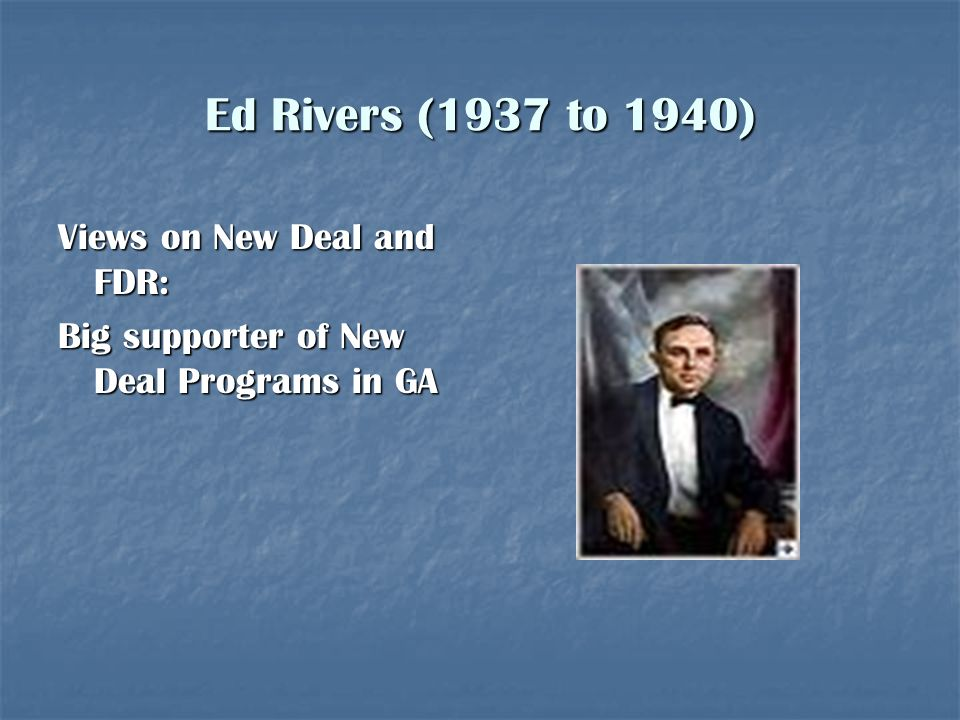 Ed Rivers (1937 to 1940) Views on New Deal and FDR: