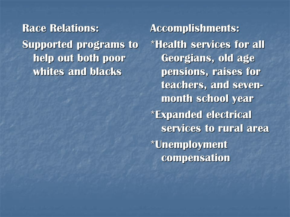 Race Relations: Supported programs to help out both poor whites and blacks. Accomplishments: