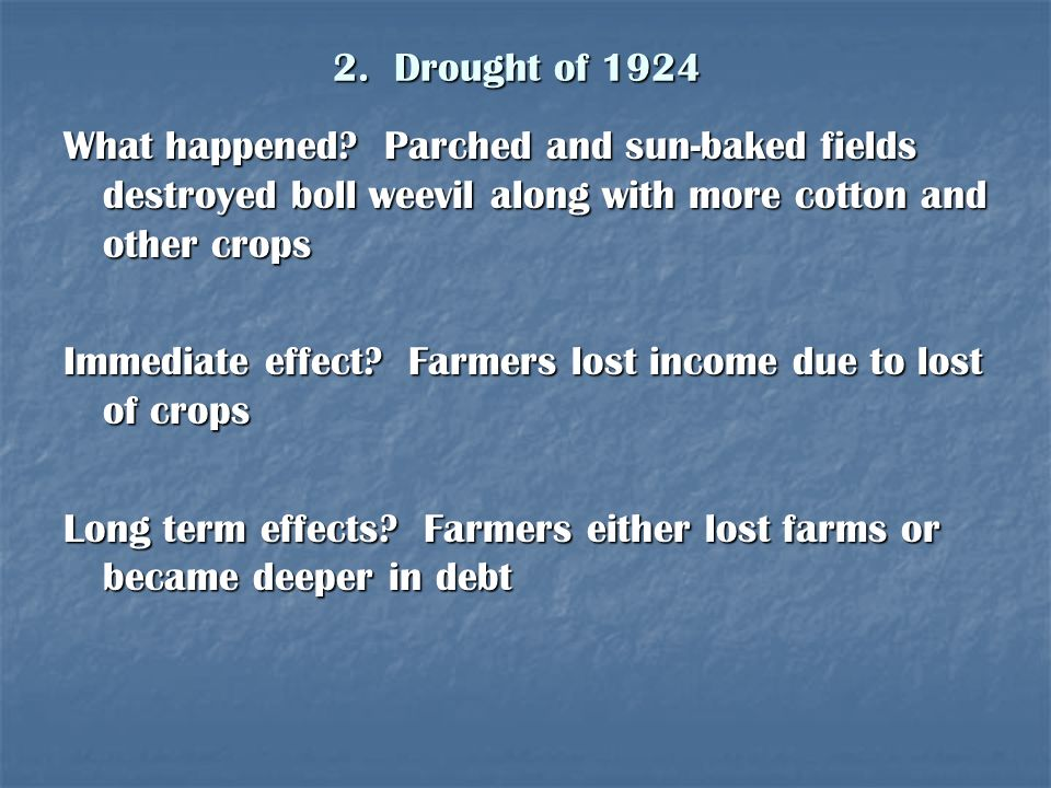 2. Drought of 1924 What happened Parched and sun-baked fields destroyed boll weevil along with more cotton and other crops.