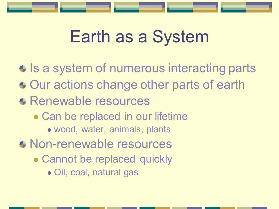 Earth as a System Is a system of numerous interacting parts