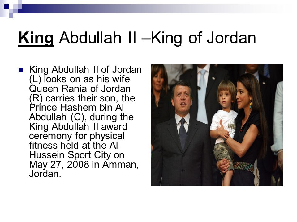 King Abdullah II –King of Jordan