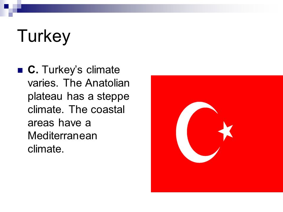 Turkey C. Turkey's climate varies. The Anatolian plateau has a steppe climate.