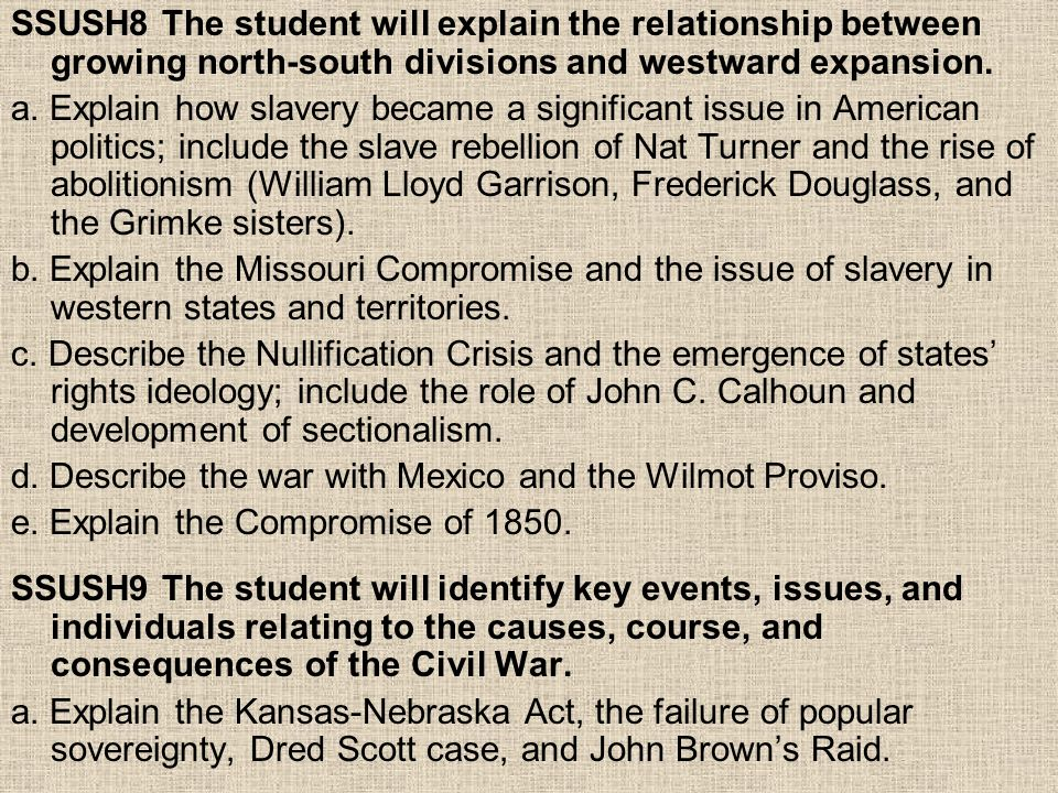 SSUSH8 The student will explain the relationship between growing north-south divisions and westward expansion.