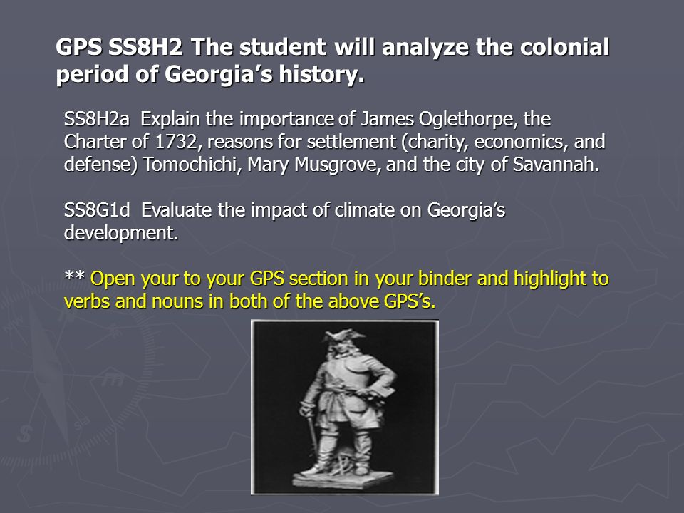 GPS SS8H2 The student will analyze the colonial period of Georgia's history.