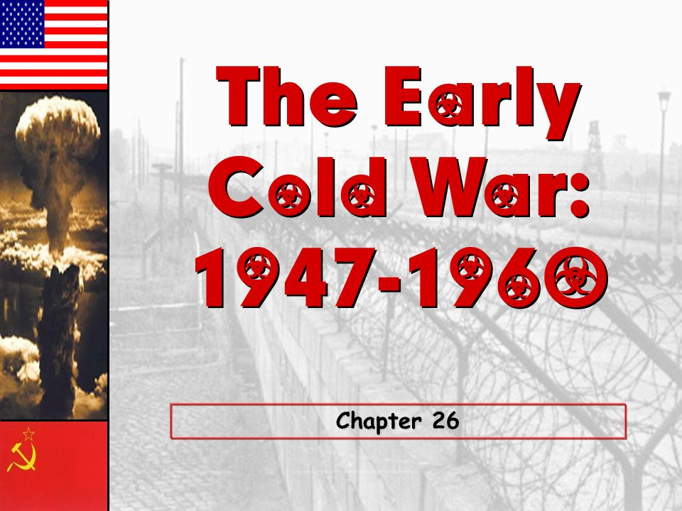 The Early Cold War: 1947-1960 Chapter 26