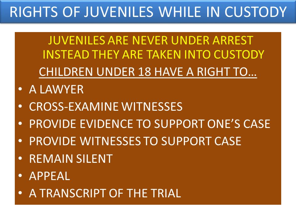 RIGHTS OF JUVENILES WHILE IN CUSTODY