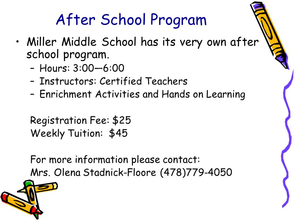 After School Program Miller Middle School has its very own after school program. Hours: 3:00—6:00.