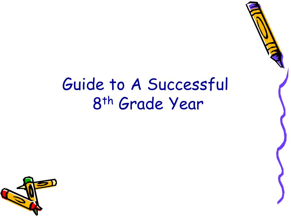Guide to A Successful 8th Grade Year