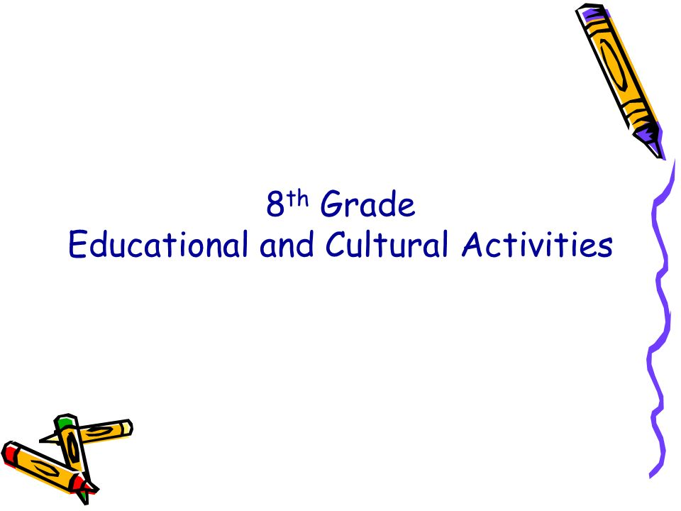 8th Grade Educational and Cultural Activities