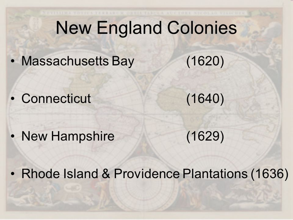 New England Colonies Massachusetts Bay (1620) Connecticut (1640)