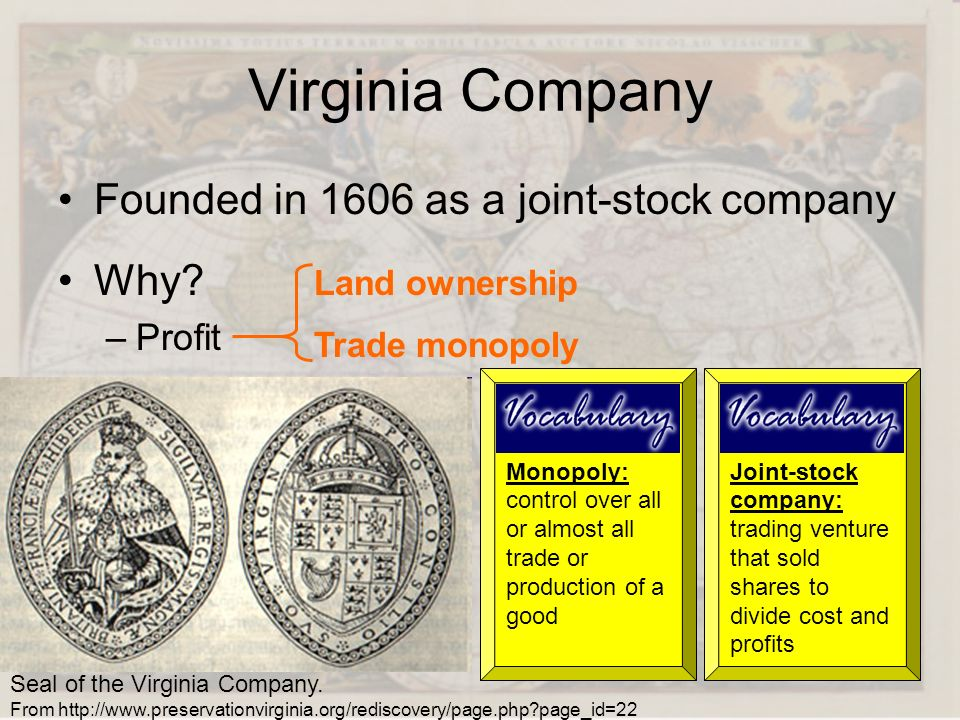 Virginia Company Founded in 1606 as a joint-stock company Why Profit