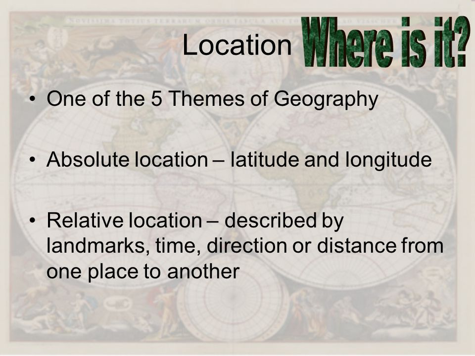 Location Where is it One of the 5 Themes of Geography