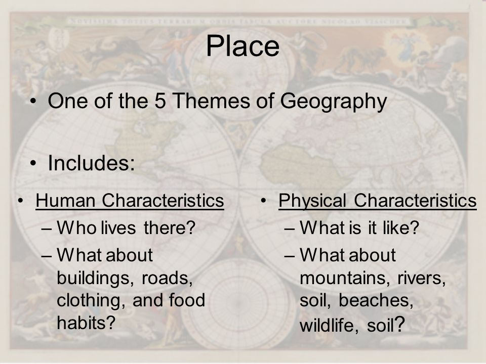 Place One of the 5 Themes of Geography Includes: Human Characteristics