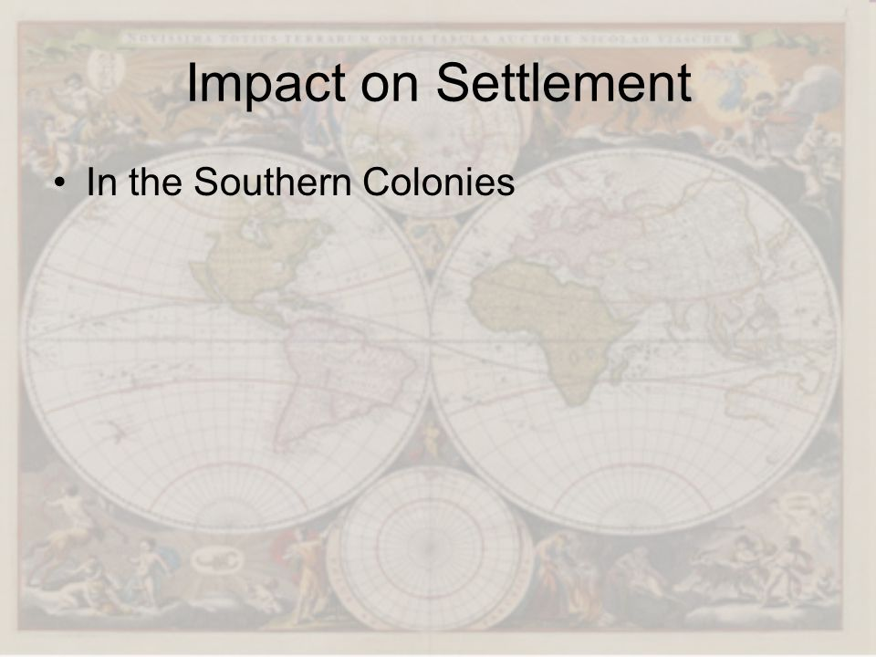 Impact on Settlement In the Southern Colonies