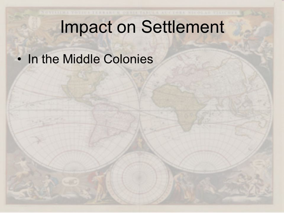 Impact on Settlement In the Middle Colonies