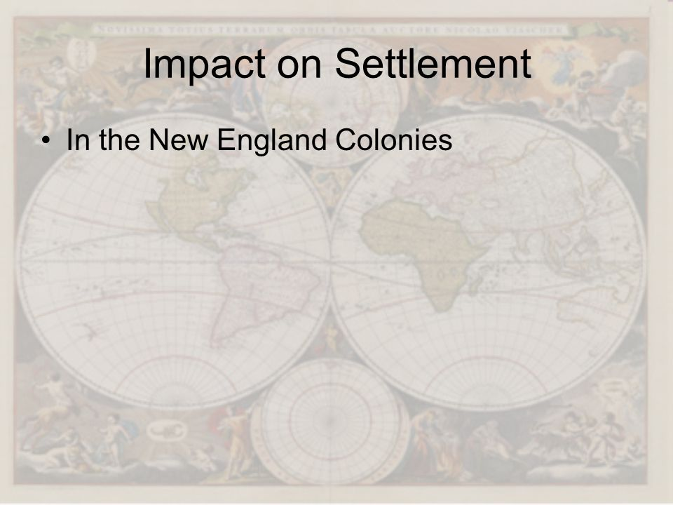 Impact on Settlement In the New England Colonies