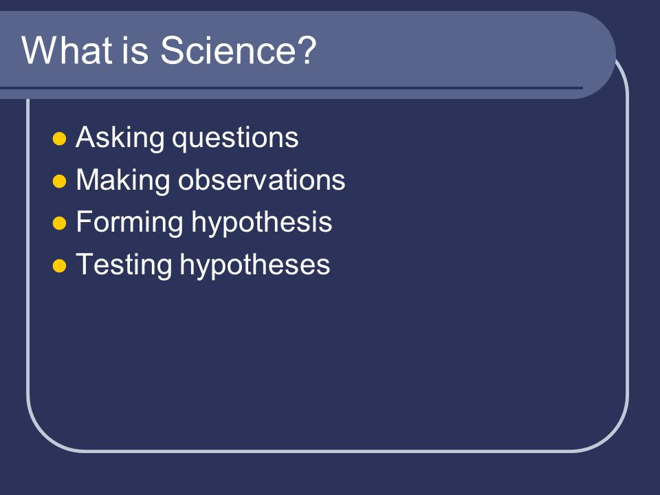 What is Science Asking questions Making observations