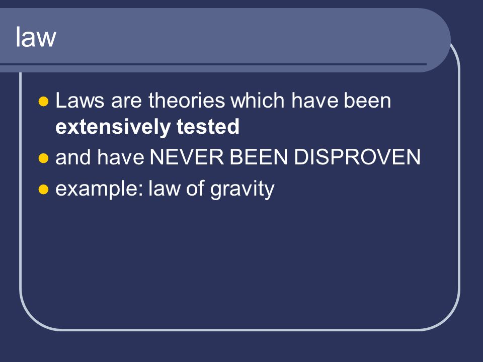 law Laws are theories which have been extensively tested