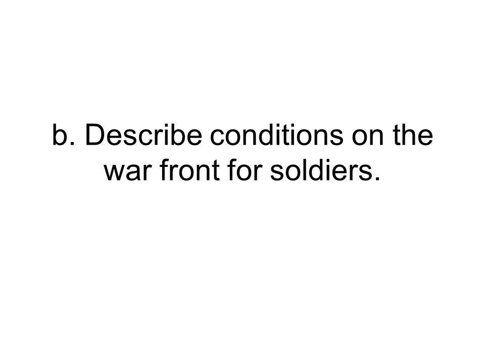 b. Describe conditions on the war front for soldiers.