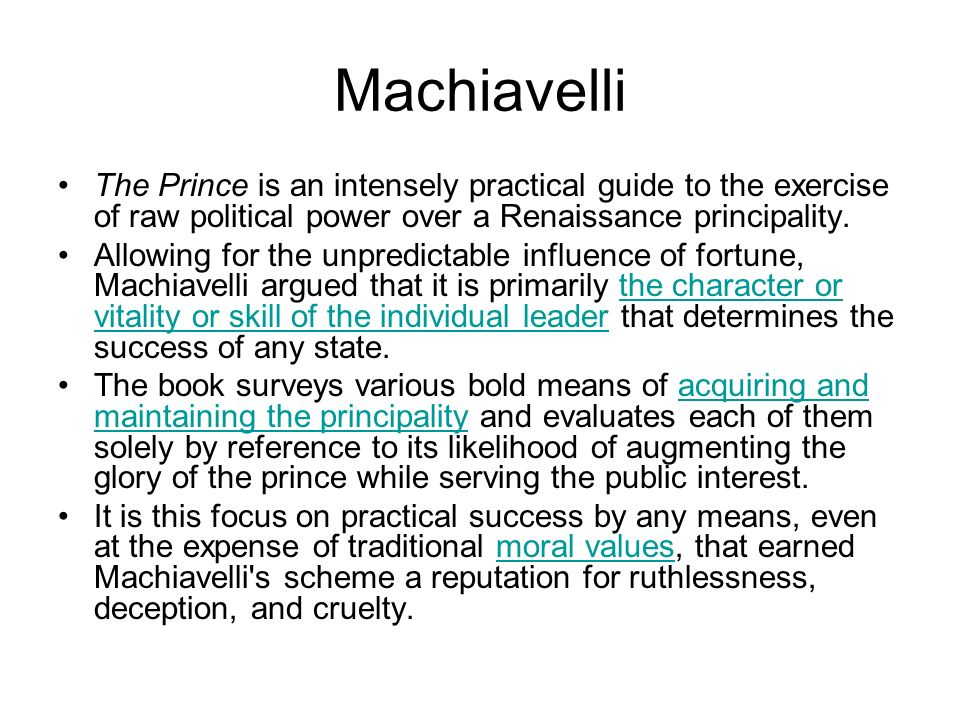 Machiavelli The Prince is an intensely practical guide to the exercise of raw political power over a Renaissance principality.