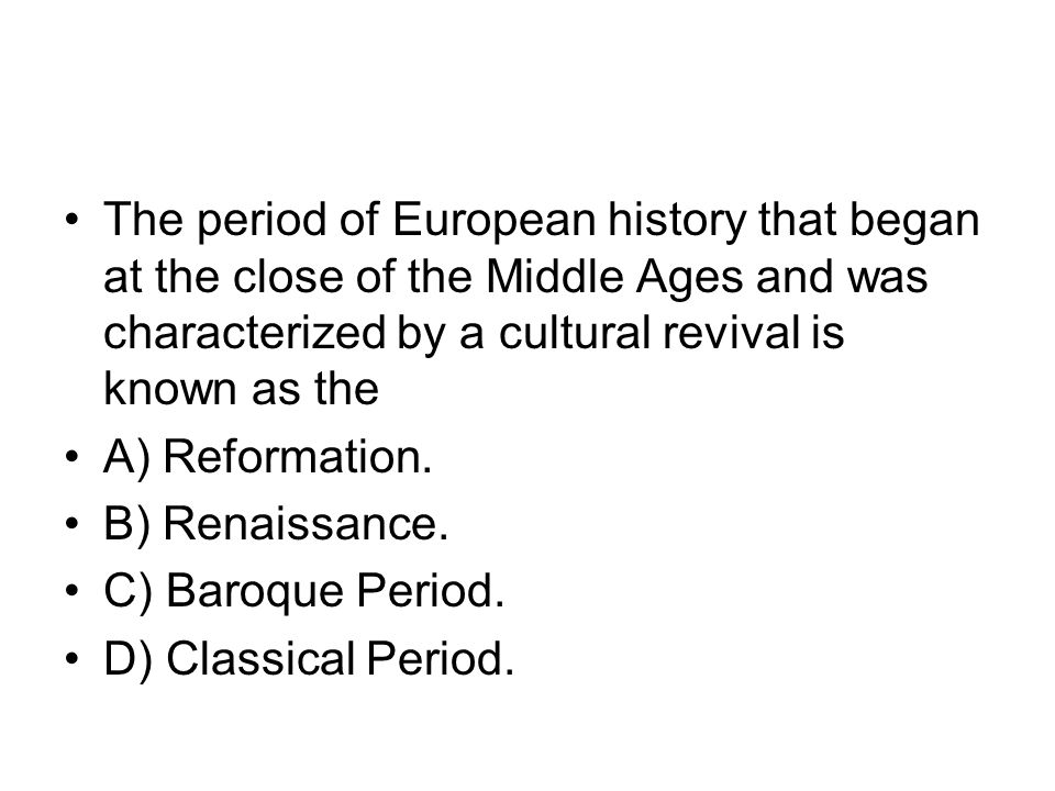 The period of European history that began at the close of the Middle Ages and was characterized by a cultural revival is known as the