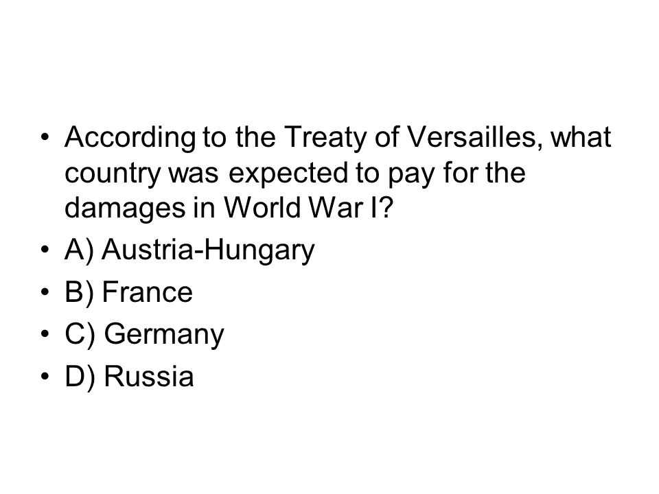 According to the Treaty of Versailles, what country was expected to pay for the damages in World War I